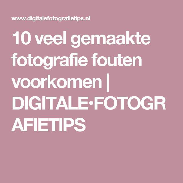 10 veel gemaakte fotografie fouten voorkomen   DIGITALE•FOTOGRAFIETIPS