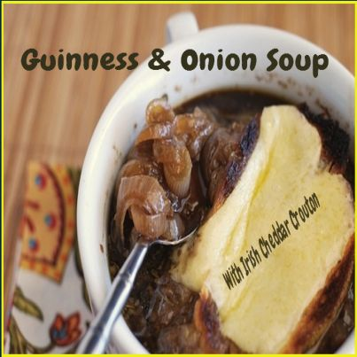 Guinness & Onion Soup With Irish Cheddar Crouton.  Click Picture & Get Your Copy of Mouthwatering St Patrick's Day Recipes http://marleneroberson.com/st-patricks-day-recipes/