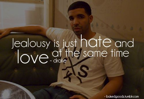 DrakeHate, Jealousy, Drake Quotes, Jealous Quotes, True Words, Image, Well Said, Lyrics, Quotes About Life