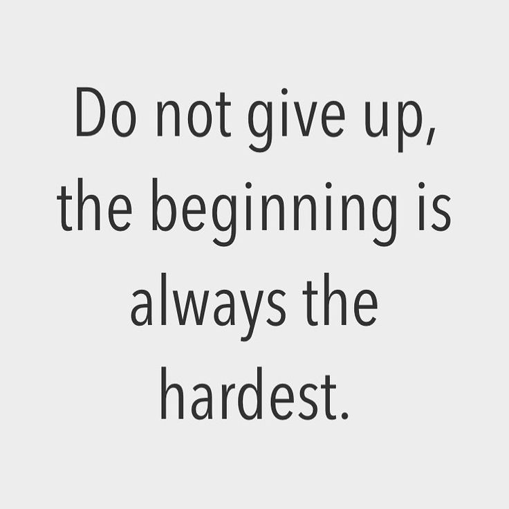 Do Not Give Up The Beginning Is Always The Hardest Quotes