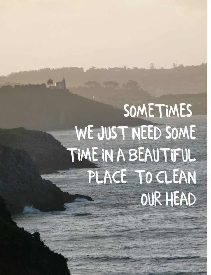 Sometimes we just need some time in a beautiful place to clean our head