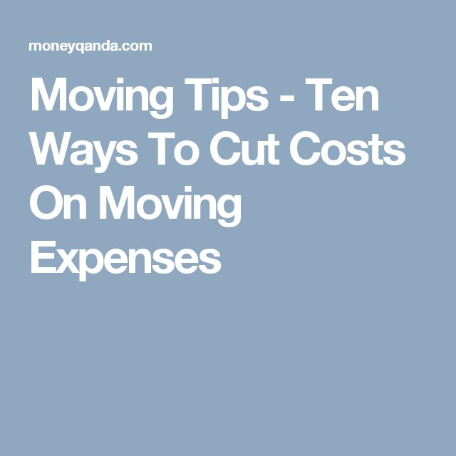 Moving Tips - Ten Ways To Cut Costs On Moving Expenses