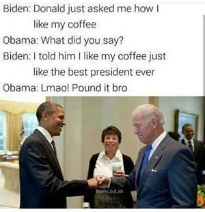 A roundup of the best memes showing Barack Obama and Joe Biden's imagined conversations about pranking Donald Trump.: How Biden Likes His Coffee
