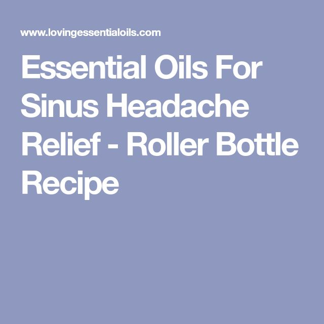 Essential Oils For Sinus Headache Relief - Roller Bottle Recipe