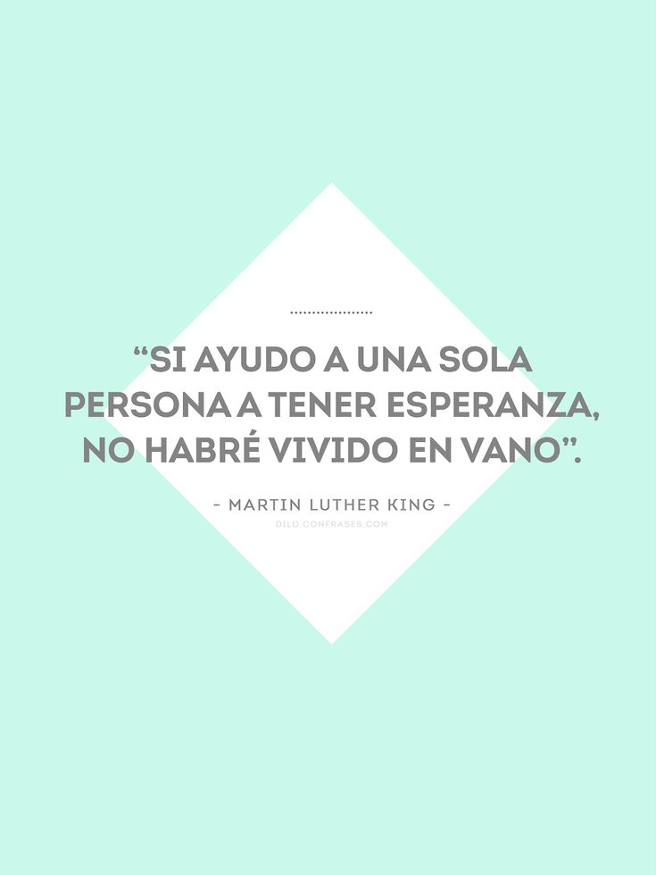 """si ayudo a una sola persona a tener esperanza, no habré vivido en vano"". - Martin Luther King - #frases #quotes"
