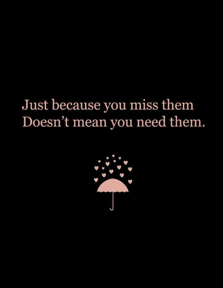 Just Because You Miss Them Doesnt Mean You Need Them Quote