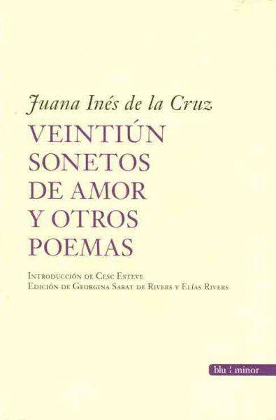 Veintiún sonetos de amor y otros poemas: Juana Inés de la Cruz