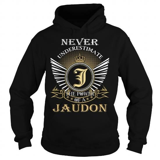 Awesome Tee Never Underestimate The Power of a JAUDON - Last Name, Surname T-Shirt T shirts