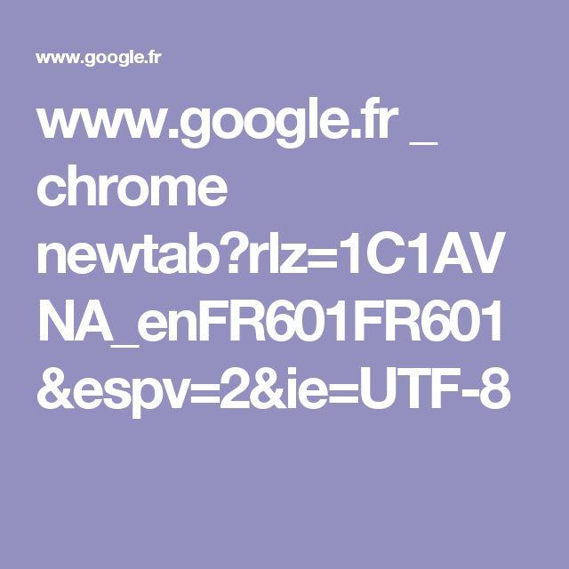 www.google.fr _ chrome newtab?rlz=1C1AVNA_enFR601FR601&espv=2&ie=UTF-8