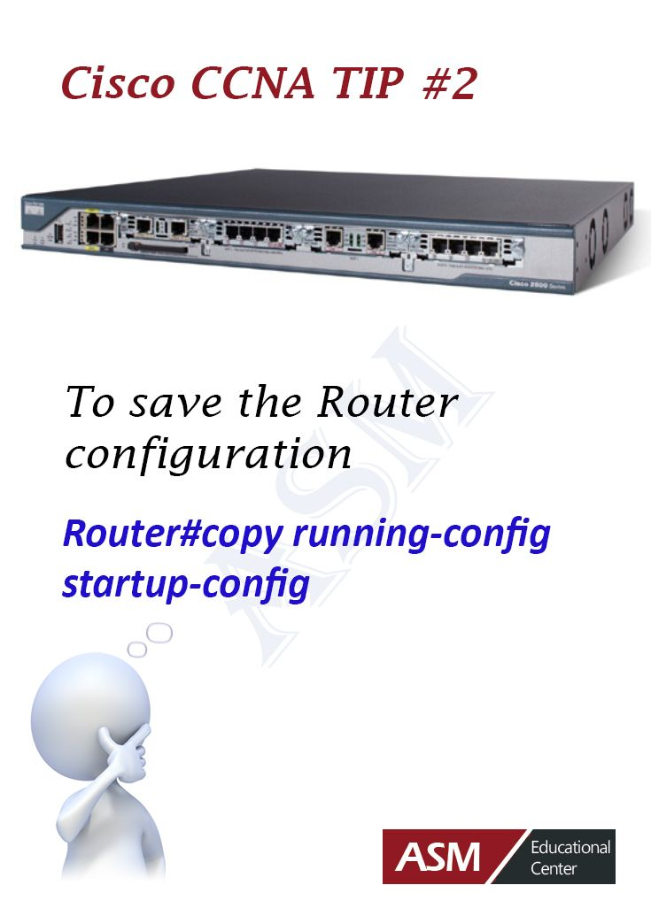 Cisco CCNA Certification Tip #2 -To save the Router configuration . To learn more about CCNA please go to http://www.asmed.com/cisco-ccna/