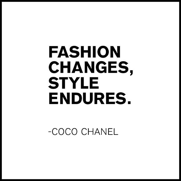 Fashion changes, style endures.  - coco chanel