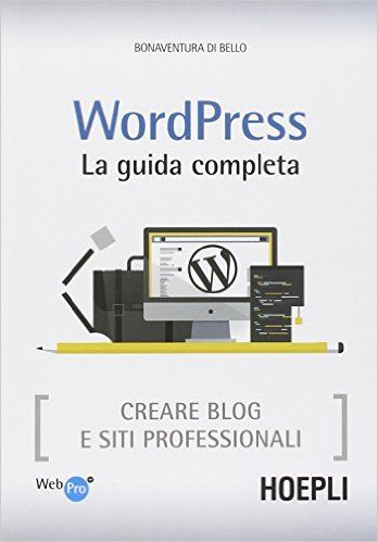 Amazon.it: Wordpress. La guida completa. Creare blog e siti professionali - Bonaventura Di Bello - Libri