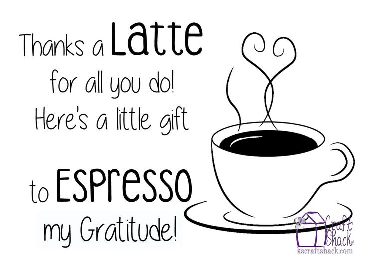 "Teacher appreciation gift ""Thanks a latte for all you do! Here's a little gift to Espresso my gratitude!"""