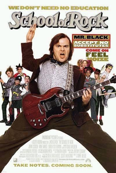 The School of Rock (2003) ~ My daughter & I can watch this movie over, and over!!  Jack Black is such an idiot!!  We <3 him!