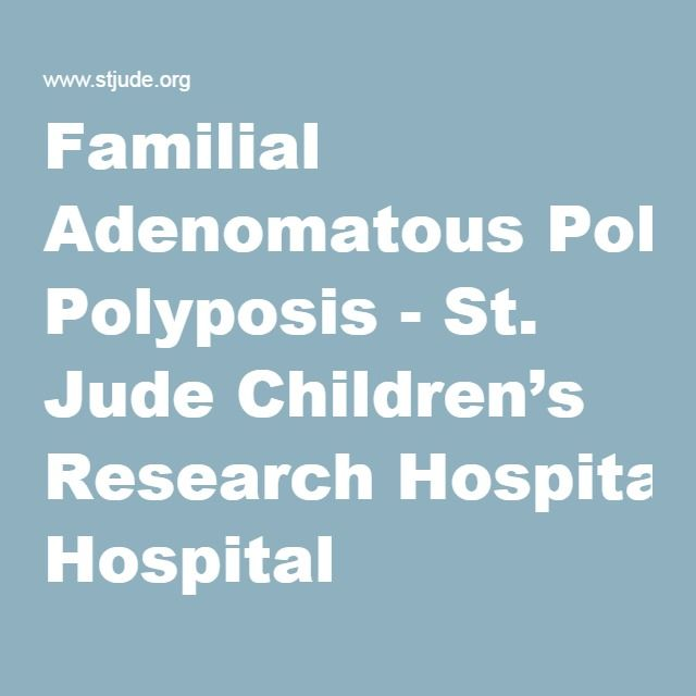 Familial Adenomatous Polyposis - St. Jude Children's Research Hospital