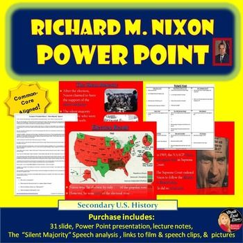 President Richard M Nixon Lecture Power Point  The engaging power point lecture presentation reviews the following information about President Richard M. Nixon:  Early Life  Early Political Career  Anti-Communism  The 1960 and 1968 Presidential Election  The Silent Majority  New Federalism  Nixon and Civil Rights  The 1972 election$