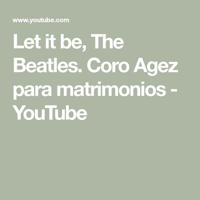 Let it be, The Beatles. Coro Agez para matrimonios - YouTube