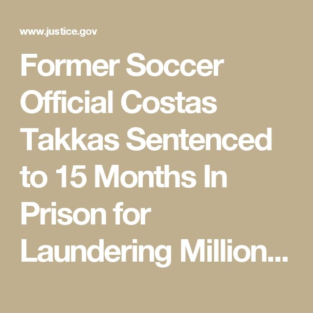 Former Soccer Official Costas Takkas Sentenced to 15 Months In Prison for Laundering Millions Of Dollars in Bribes | USAO-EDNY | Department of Justice
