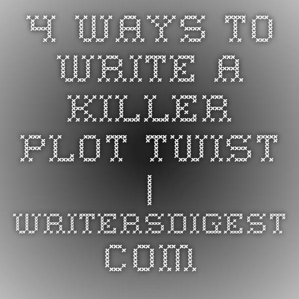 4 Ways to Write a Killer Plot Twist   WritersDigest.com