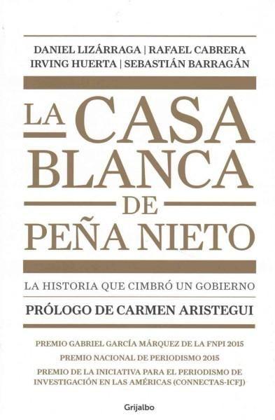 La casa blanca de Pena Nieto/ Pena Nieto's House: La Historia Que Cimbro a Un Gobierno