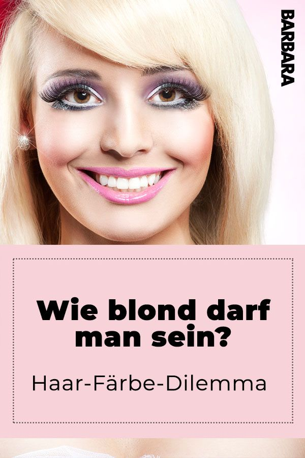 Das Haar Farbe Dilemma Wie Blond Darf Man Sein Haare Blond