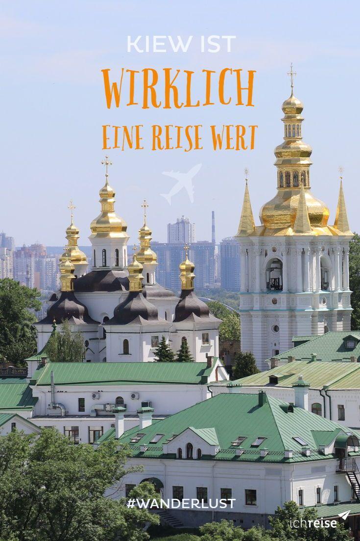 Warum Kiew Eigentlich Wirklich Eine Reise Wert Ist Ichreise Reisen Stadte Reise Wanderlust