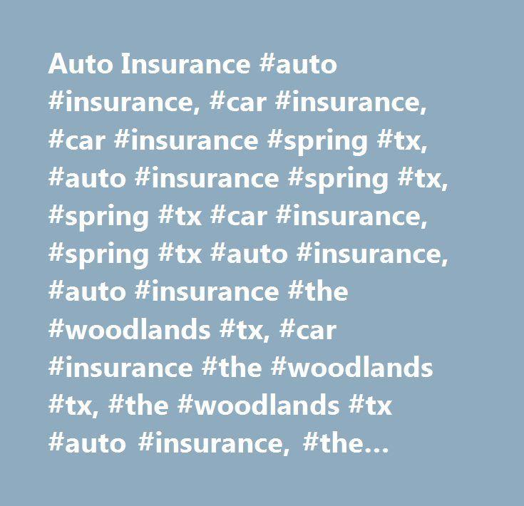 Auto Insurance #auto #insurance, #car #insurance, #car #insurance #spring #tx, #auto #insurance #spring #tx, #spring #tx #car #insurance, #spring #tx #auto #insurance, #auto #insurance #the #woodlands #tx, #car #insurance #the #woodlands #tx, #the #woodlands #tx #auto #insurance, #the #woodlands #tx #car #insurance, #auto #insurance #tomball #tx, #car #insurance #tomball #tx, #tomball #tx #auto #insurance, #car #insurance #tomball #tx, #auto #insurance #conroe #tx, #car #insurance #conroe…