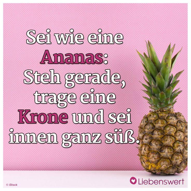 Sei wie eine Ananas: Steh gerade, trage eine Krone und sei innen ganz süß. #sprüche #ananas #krone