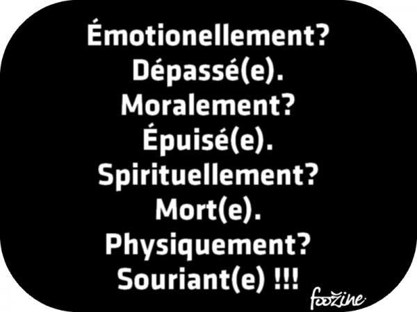 Moralement? Épuisé(e). Spirituellement? Mort(e). Physiquement? Souriant(e) !!!