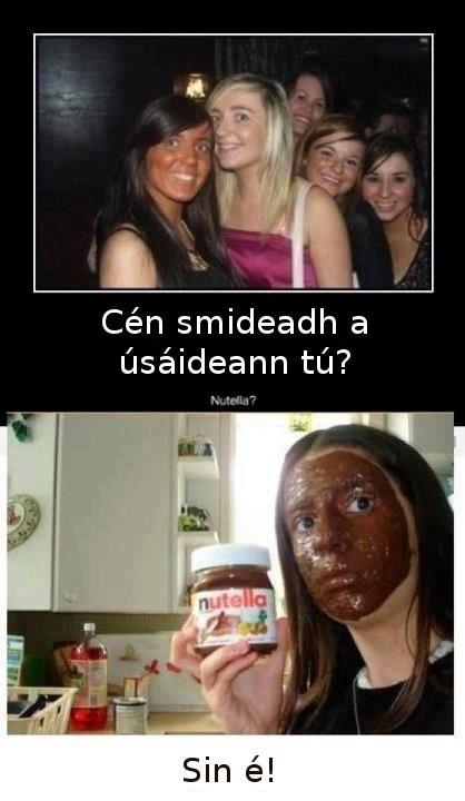 """Humor in Irish. Can you guess what it means based on the context of the two pics? Hint: second pic means """"that's it"""""""