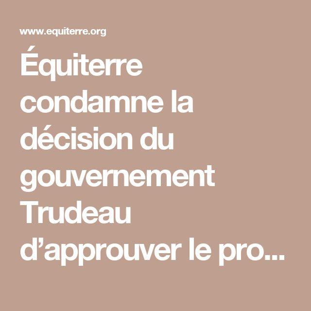 Équiterre condamne la décision du gouvernement Trudeau d'approuver le projet d'expansion du pipeline Trans Mountain de Kinder Morgan et le projet d'expansion de la ligne 3 d'Enbridge | equiterre.org - Pour des choix écologiques, équitables et solidaires