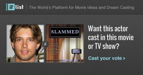 Drew Van Acker as Will Cooper in Slammed? Support this movie proposal or make your own on The IF List.