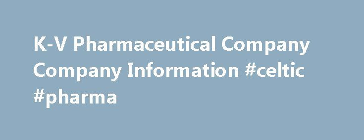 K-V Pharmaceutical Company Company Information #celtic #pharma http://pharma.nef2.com/2017/05/02/k-v-pharmaceutical-company-company-information-celtic-pharma/  #kv pharma # K-V Pharmaceutical Company Latest Drug Information Updates Troxyca ER Troxyca ER (oxycodone hydrochloride and naltrexone hydrochloride) is an extended-release, abuse-deterrent. Adlyxin Adlyxin (lixisenatide) is a once-daily prandial glucagon-like peptide-1 (GLP-1) receptor agonist indicated. Xiidra Xiidra (lifitegrast) is…