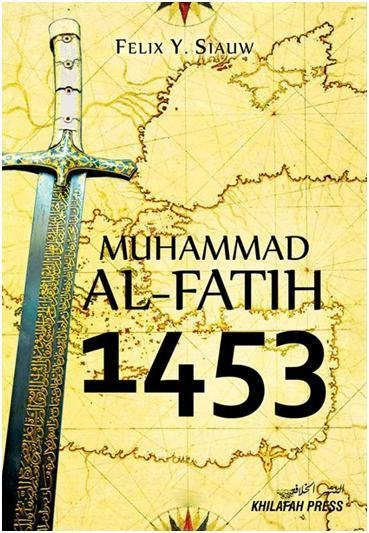 Muhammad Al Fatih 1453 - Felix Y Siauw