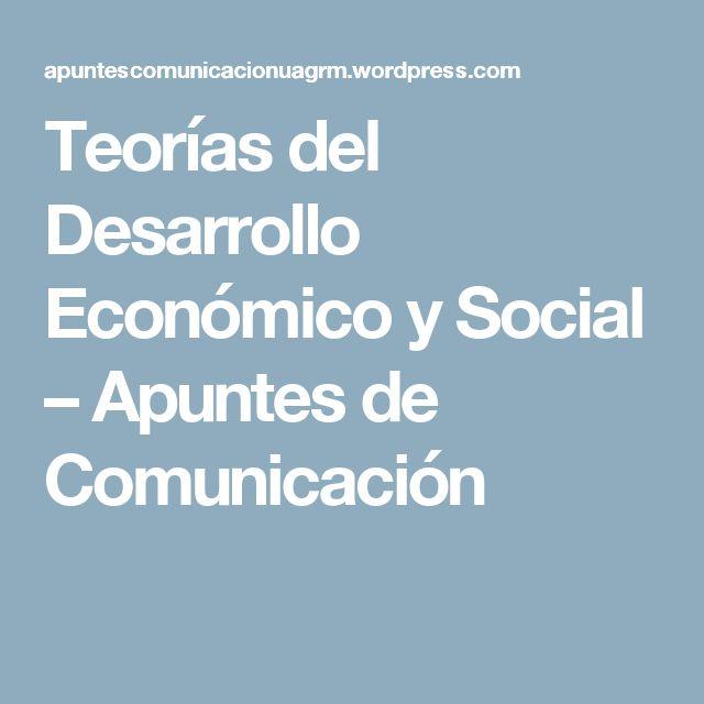 Teorías del Desarrollo Económico y Social – Apuntes de Comunicación
