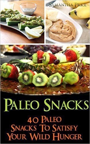 Amazon.com: Paleo Snacks: 40 Paleo Snacks To Satisfy Your Wild Hunger: (Paleo Diet, Paleo Cookbook, Paleo For Beginners, Paleo Diet For Beginners, Paleo Slow Cooker) ... Diet to Overcome Belly Fat, Paleo) eBook: Samantha Price: Kindle Store
