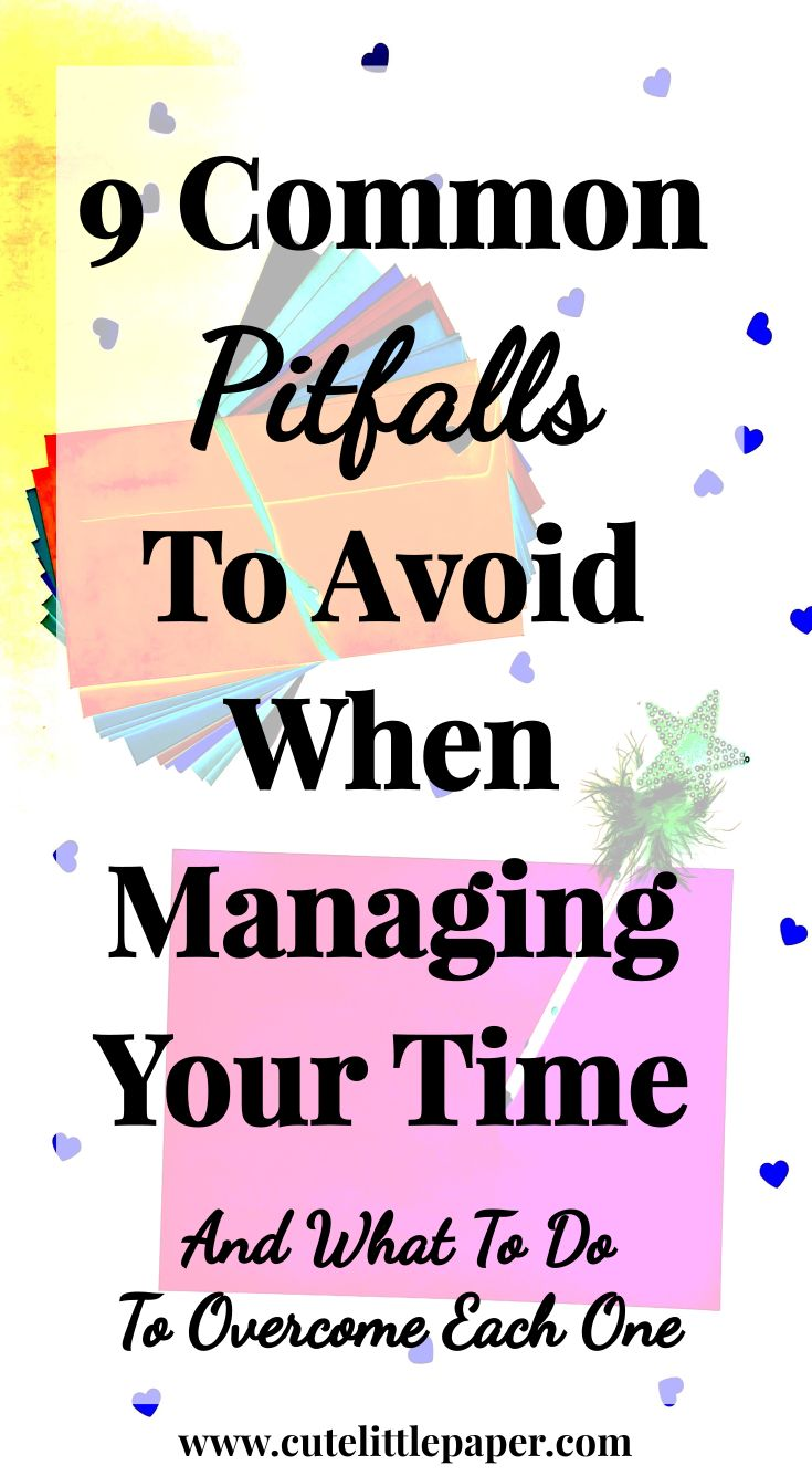 9 Common Pitfalls To Avoid When Managing Your Time - And What To Do To Overcome Each One -www.cutelittlepaper.com-