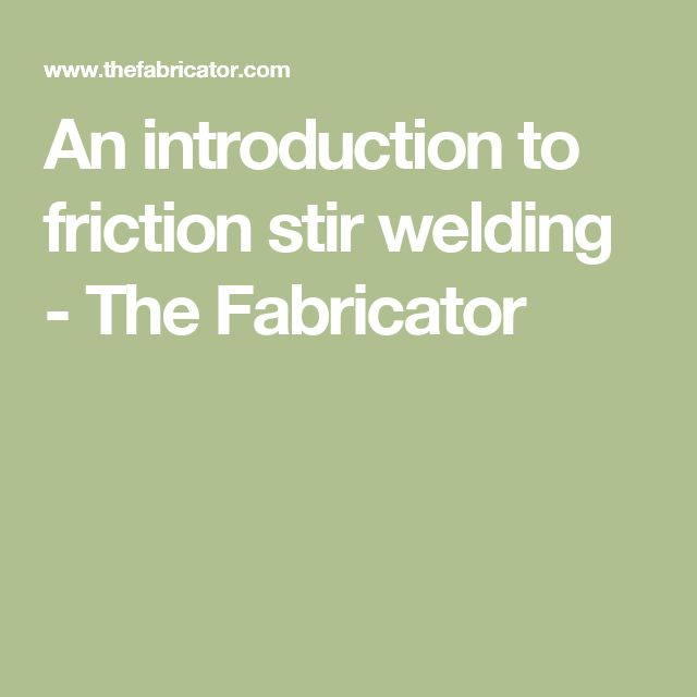 An introduction to friction stir welding - The Fabricator