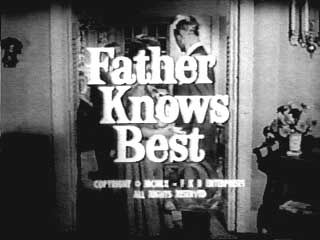 Father Knows Best  TV Series (1954 - 1960)    Set in the typical Midwestern community of Springfield, where Jim Anderson was an agent for the General Insurance Company. Every evening he would come home from work, take off his sport jacket, put on his comfortable sweater, and whenever the kids need advice on anything at all, they can always turn to their father, because father knows best.