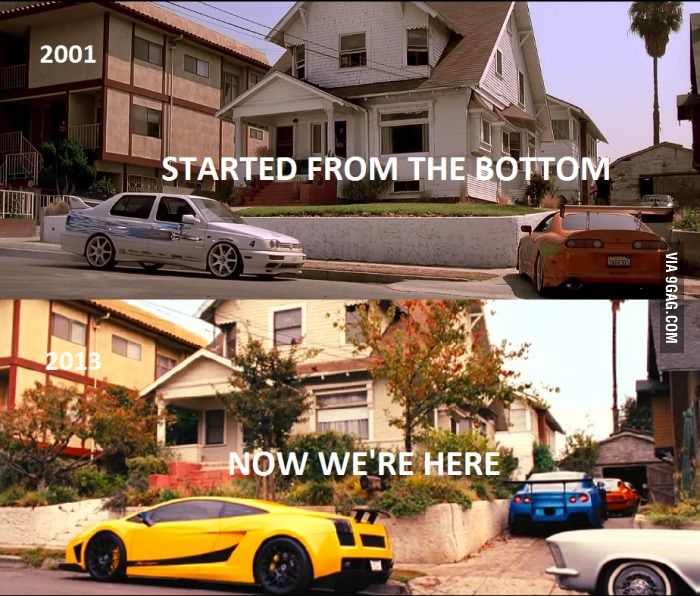 The Fast and The Furious. Started from the bottom, now we're here