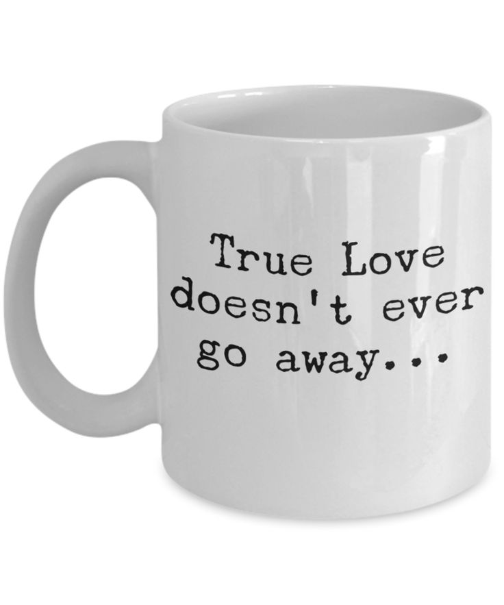 Army Girlfriend Gifts - Valentine Coffee Mug - 11 Oz Mug - White Mug - True Love Doesn't Ever Go Away
