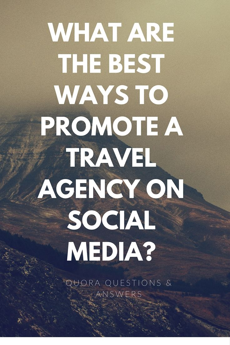 https://www.quora.com/What-are-the-best-ways-to-promote-a-travel-agency-on-social-media