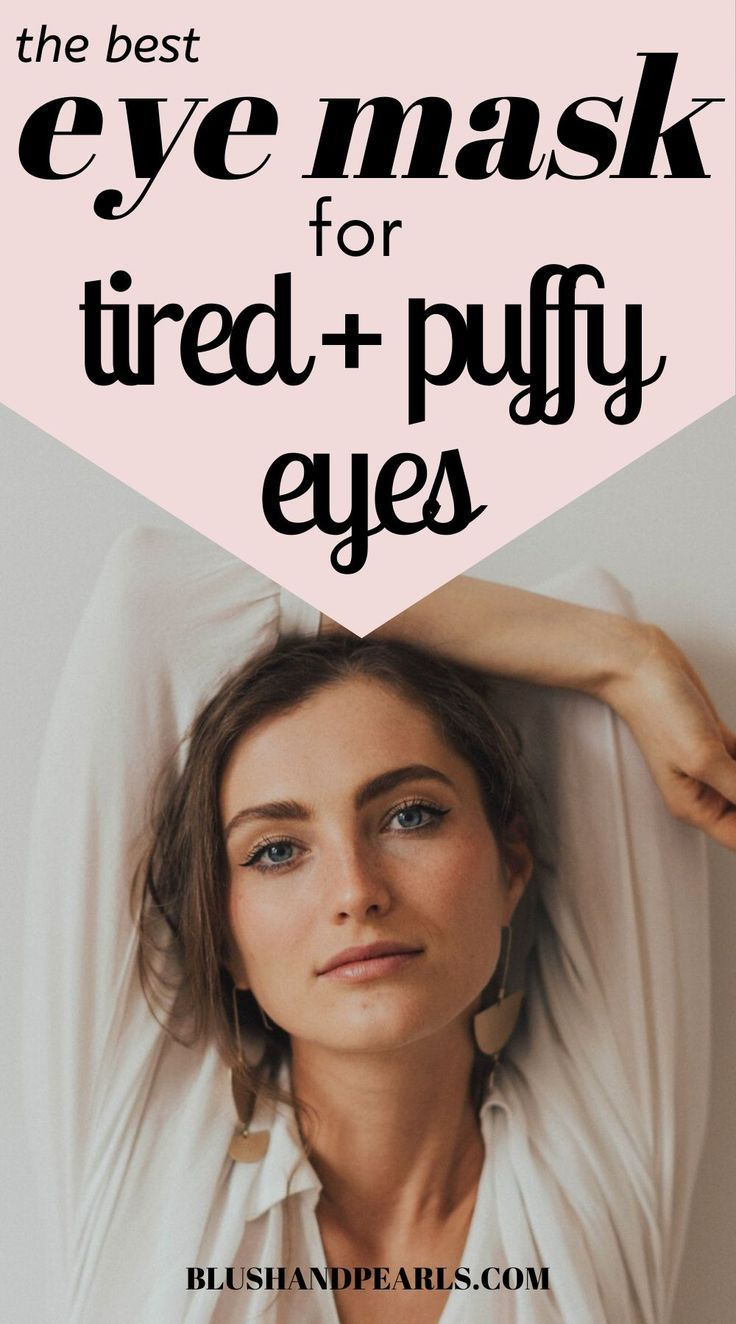 The Best Eye Mask For Tired + Puffy Eyes Puffy eyes