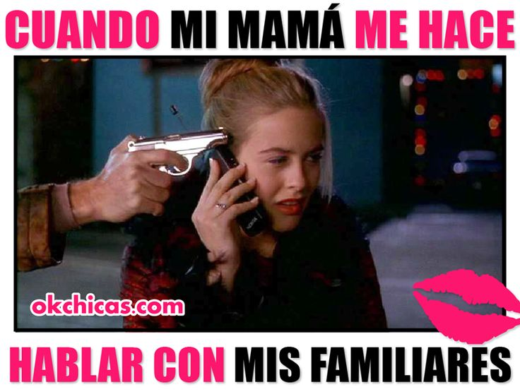 Meme okchicas cuando mi mamá me hace hablar con un familiar