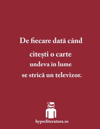 De fiecare dată când citeşti o carte undeva în lume se strică un televizor.