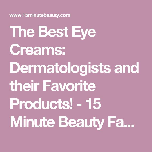 The Best Eye Creams: Dermatologists and their Favorite Products! - 15 Minute Beauty Fanatic