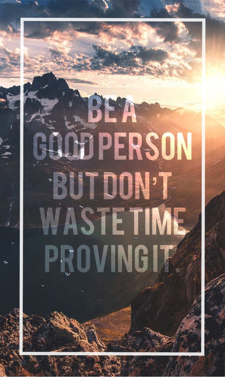 Be a good person but don't waste time proving it. #iphonewallpaper #wallpaper…
