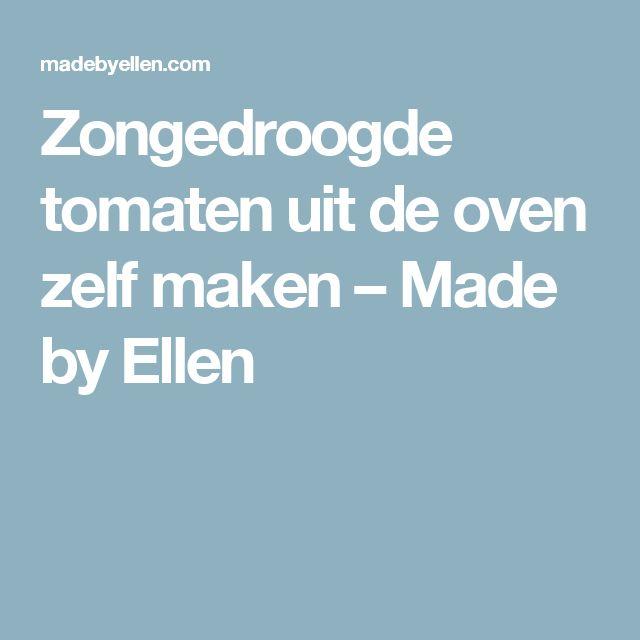 Zongedroogde tomaten uit de oven zelf maken – Made by Ellen