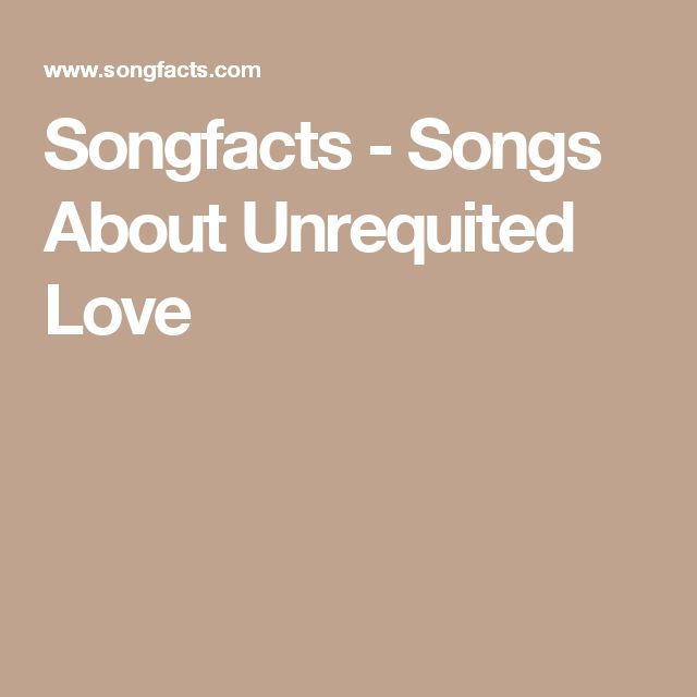 Songfacts - Songs About Unrequited Love