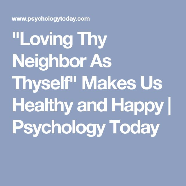 """""""Loving Thy Neighbor As Thyself"""" Makes Us Healthy and Happy 